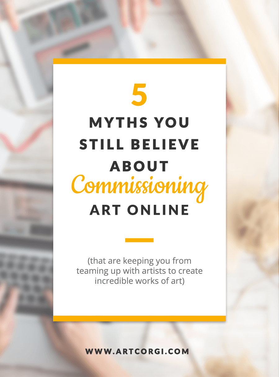 5 myths you still believe about commissioning art online - artcorgi